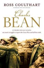 Charles Bean - Pre-order Your Signed Copy!* - Ross Coulthart