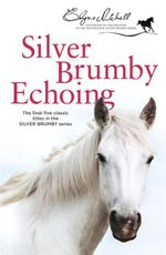 Silver Brumby Echoing : The Final Five Tales in the Silver Brumby Series - Elyne Mitchell