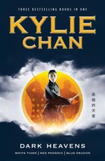 The Dark Heavens Trilogy Omnibus Edition : White Tiger, Red Phoenix and Blue Dragon - Kylie Chan
