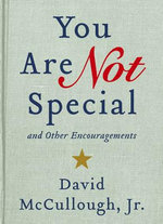 You Are Not Special and Other Encouragements - David Mccullough Jr