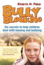 Bully Blocking : A Guide for Parents - Evelyn M Field