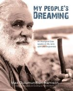 My People's Dreaming : An Aboriginal Elder Speaks on Life, Land, Spirit and Forgiveness - Max Dulumunmun Harrison