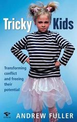 Tricky Kids : Transforming Conflict and Freeing Their Potential - Andrew Fuller