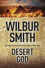 Desert God  A Novel of Ancient Egypt : The Sequel to <i>River God</i> - Wilbur Smith