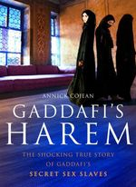 Gaddafi's Harem : The Shocking True Story of Gaddafi's Secret Sex Slaves - Annick Cojean
