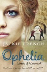 Ophelia : Queen of Denmark - Jackie French