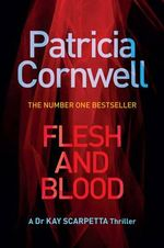 Flesh and Blood : Kay Scarpetta : Book 22  - Patricia Cornwell