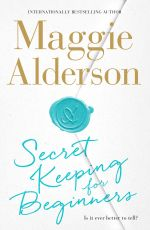 Secret Keeping for Beginners : Signed Copies Available!* - Maggie Alderson