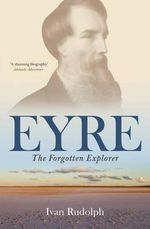 Eyre : The Forgotten Explorer - Ivan Rudolph