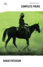 Banjo Paterson Complete Poems : A &R Australian Classics - Banjo Paterson