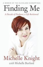 Finding Me : A Decade of Darkness, a Life Reclaimed - Michelle Knight