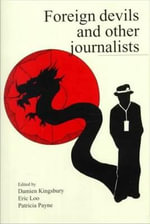 Foreign Devils and Other Journalists :  Monash Papers on Southeast Asia, No. 52 - Damien Kingsbury