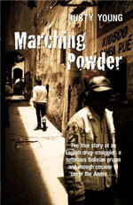 Marching Powder :  A True Story of Friendship, Cocaine and Bolivia's Strangest Jail - Rusty Young