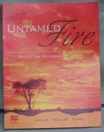 The Untamed Fire : Poetry for Secondary Students - Sadler