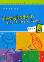 Everybody in Five Primary Plays 2 : Five Primary Plays: Book 2 - MURRAY