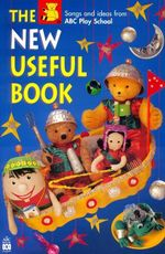 The New Useful Book :  Songs and Ideas from ABC Play School - Henrietta Clark