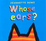 Whose Ears? : Whose? Series - Jeannette Rowe