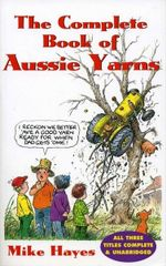 The Complete Book of Aussie Yarns - Mike Hayes