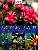 Australian Plants for Year-Round Colour - Angus Stewart