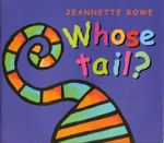 Whose Tail? : Whose? Series - Jeannette Rowe