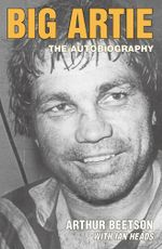 Big Artie : The Autobiography - Arthur Beetson