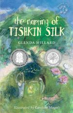 The Naming of Tishkin Silk : The Kingdom of Silk - Glenda Millard