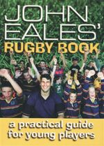 John Eales' Rugby Book : A Practical Guide for Young Players - John Eales