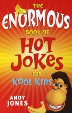 The Enormous Book of Hot Jokes for Kool Kids : Hot Jokes for Kool Kids S. - Andy Jones