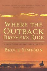 Where the Outback Drovers Ride : Stories, Poems and Yarns from the Bush - Bruce Simpson