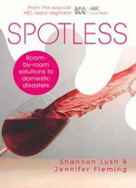 Spotless : Room-by-Room Solutions to Domestic Disasters - Shannon Lush