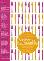 Celebrity Homecooked : Favourite Recipes and Memories from Australia's Celebrities - Dylan Brookes