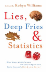 Lies, Deep Fries and Statistics : More Sharp-minded Science and Other Subjects from Radio National's Ockham's Razor - Robyn Williams