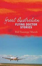 Great Australian Flying Doctor Stories - Bill Marsh