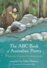 The ABC Book Of Australian Poetry : A treasury of poems for young people - Libby Hathorn