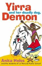 Yirra and her Deadly Dog, Demon - Anita Heiss