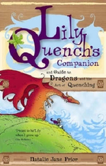 Lily Quench's Companion and Guide to Dragons and the Art of Quenching - Natalie Jane Prior