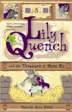 Lily Quench and the Treasure of Mote Ely : Lily Quench Series : Book 3 - Natalie Jane Prior