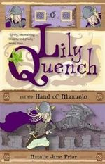 Lily Quench and the Hand of Manuelo : Lily Quench Series : Book 6 - Natalie Jane Prior