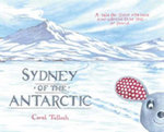 Sydney of the Antarctic  : A Tale for Those Who Have Ever Wanted to Be Lost - Coral Tulloch