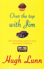 Over the Top with Jim : The bestselling memoir of an Australian childhood - Hugh Lunn