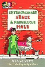 Extraordinary Ernie & Marvellous Maud : Extraordinary Ernie and Marvellous Maud Series : Book 1 - Frances Watts