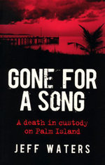 Gone for a Song : Death and Desperation in the Deep North - Jeff Waters