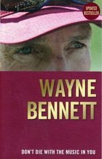 Don't Die with the Music in You - Wayne Bennett