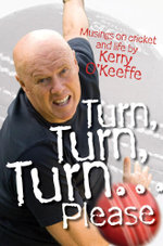 Turn, Turn, Turn... Please! : A Year in the Life of a Sporting Tragic - Kerry O'Keeffe