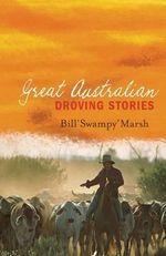 Great Australian Droving Stories - Bill Marsh