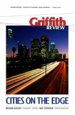 Griffith Review 20 : Cities on the Edge