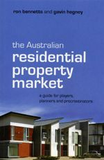 The Australian Residential Property Market : A Guide for Players, Planners and Procrastinators - Ron Bennetts