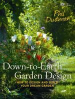Down-to-Earth Garden Design : How to Design and Build Your Dream Garden - Phil Dudman