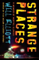 Strange Places: A Memoir of Mental Illness - Will Elliott