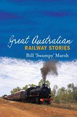 Great Australian Railway Stories - Bill Marsh
